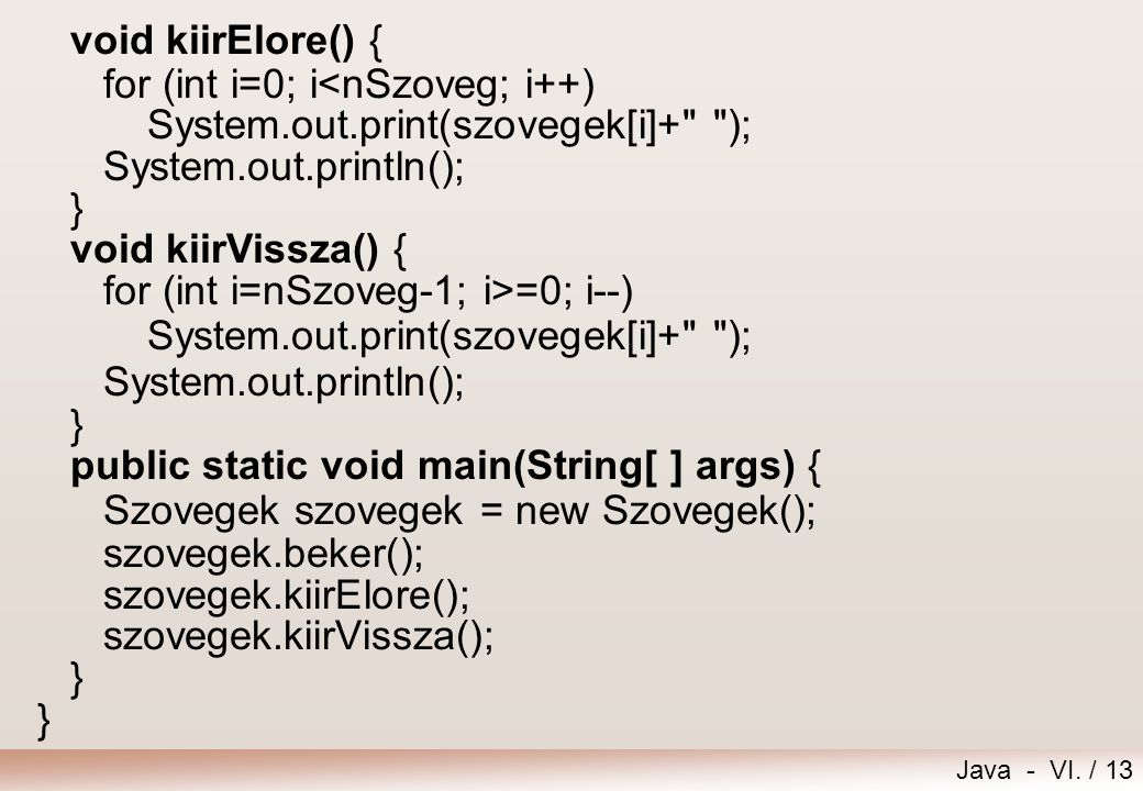 void kiirElore() { for (int i=0; i<nSzoveg; i++) System.out.print(szovegek[i]+ ); System.out.println();